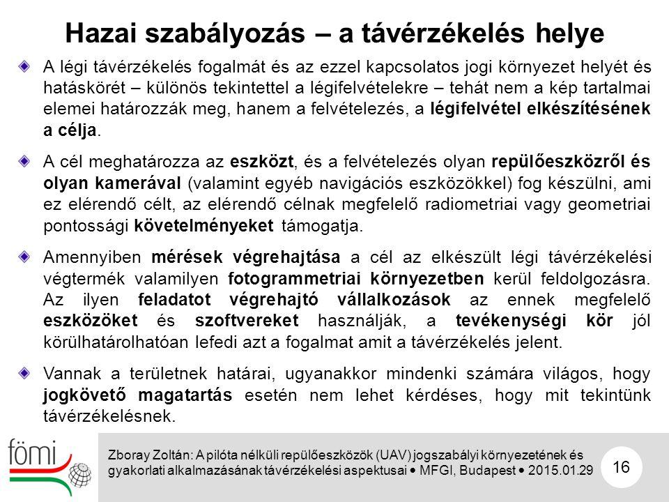 16 Hazai szabályozás – a távérzékelés helye Zboray Zoltán: A pilóta nélküli repülőeszközök (UAV) jogszabályi környezetének és gyakorlati alkalmazásána