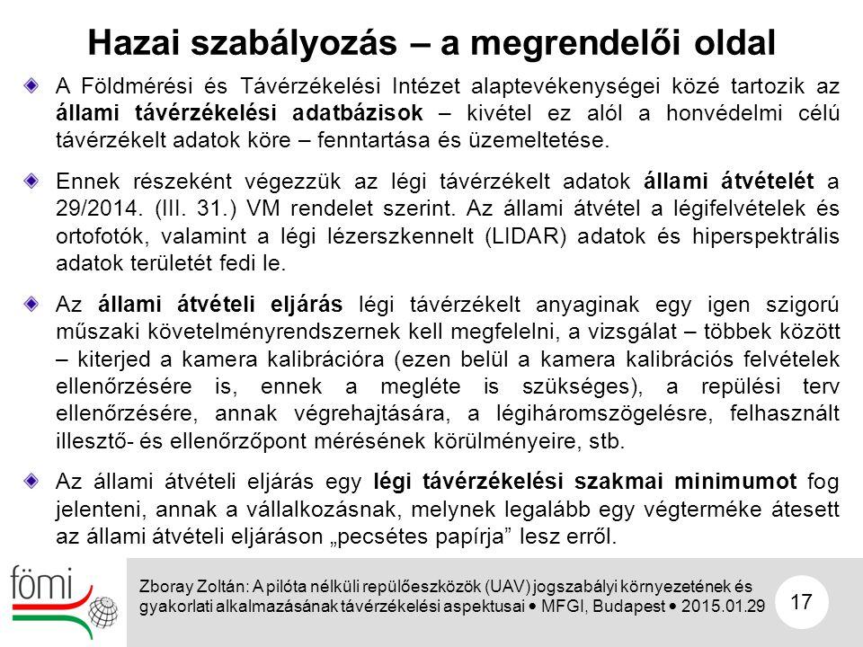 17 Hazai szabályozás – a megrendelői oldal Zboray Zoltán: A pilóta nélküli repülőeszközök (UAV) jogszabályi környezetének és gyakorlati alkalmazásának