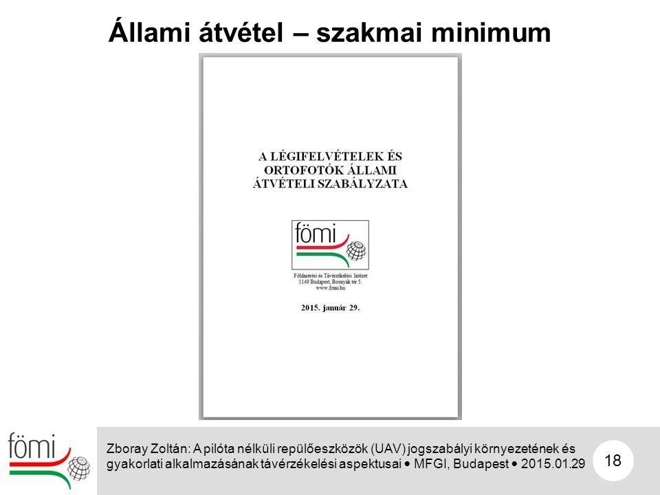 18 Állami átvétel – szakmai minimum Zboray Zoltán: A pilóta nélküli repülőeszközök (UAV) jogszabályi környezetének és gyakorlati alkalmazásának távérz