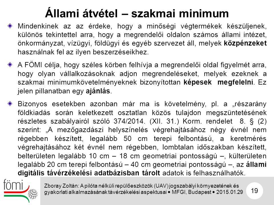 19 Zboray Zoltán: A pilóta nélküli repülőeszközök (UAV) jogszabályi környezetének és gyakorlati alkalmazásának távérzékelési aspektusai MFGI, Budapest