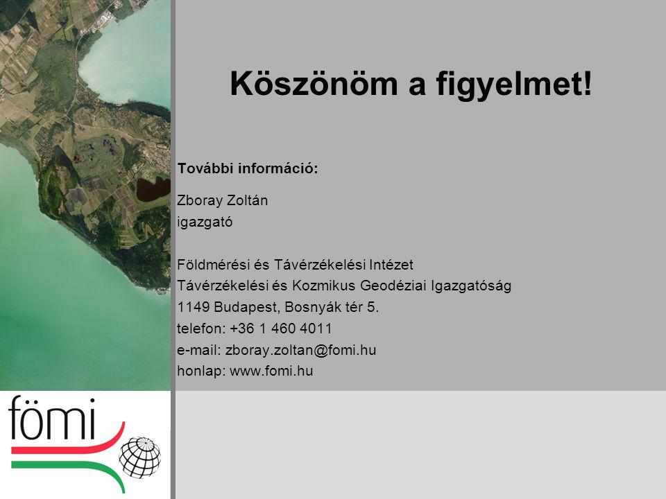 Köszönöm a figyelmet! További információ: Zboray Zoltán igazgató Földmérési és Távérzékelési Intézet Távérzékelési és Kozmikus Geodéziai Igazgatóság 1