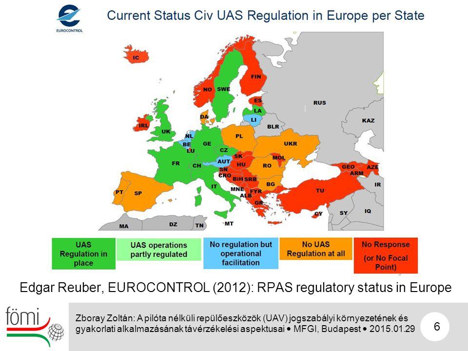 6 Edgar Reuber, EUROCONTROL (2012): RPAS regulatory status in Europe Zboray Zoltán: A pilóta nélküli repülőeszközök (UAV) jogszabályi környezetének és