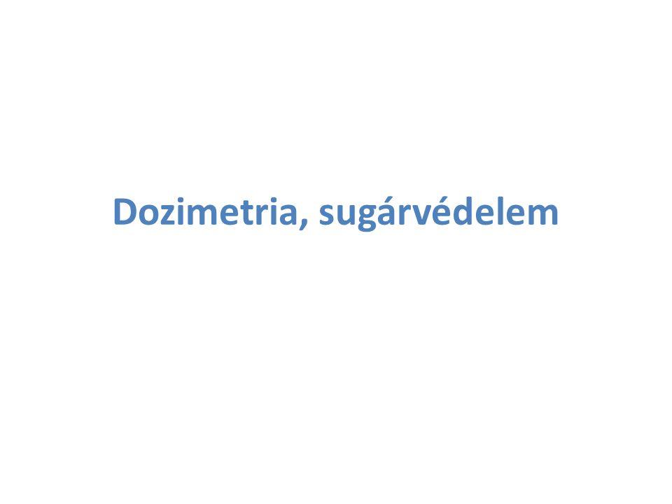 Dozimetria A sugárzások az anyagban lefékeződve annak energiát adnak át.