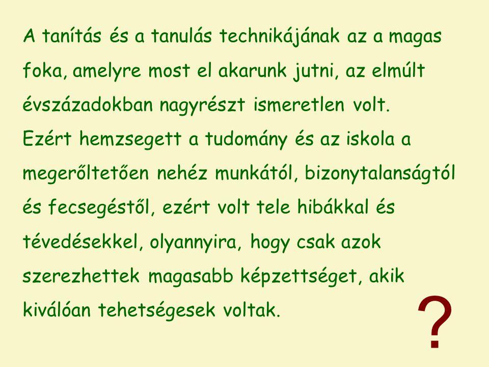 A tanítás és a tanulás technikájának az a magas foka, amelyre most el akarunk jutni, az elmúlt évszázadokban nagyrészt ismeretlen volt. Ezért hemzsege