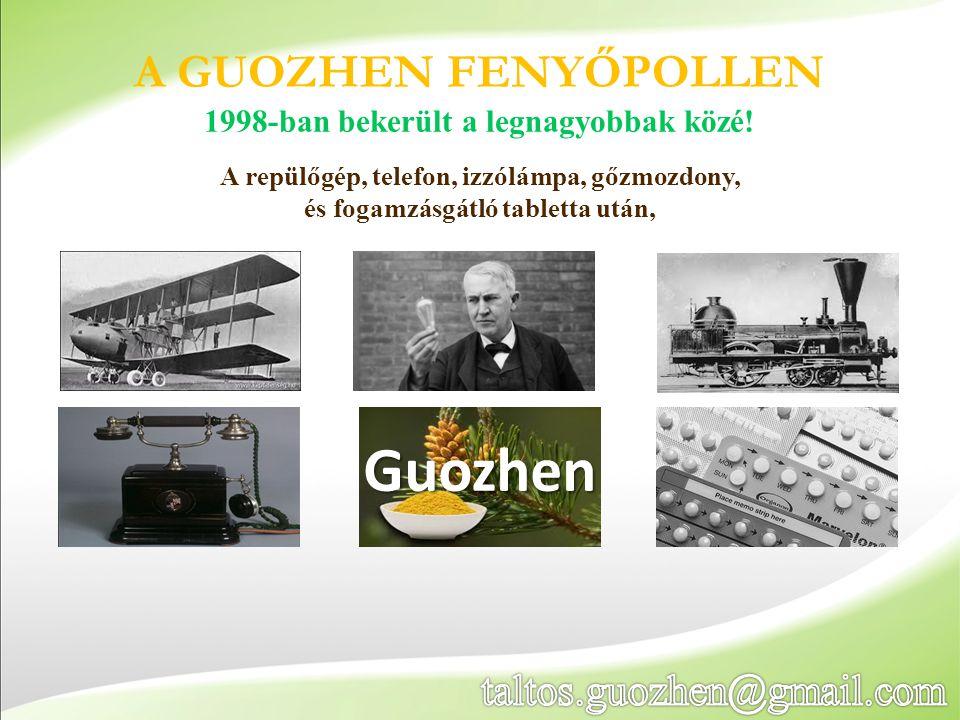 Guozhen A GUOZHEN FENYŐPOLLEN 1998-ban bekerült a legnagyobbak közé! A repülőgép, telefon, izzólámpa, gőzmozdony, és fogamzásgátló tabletta után,