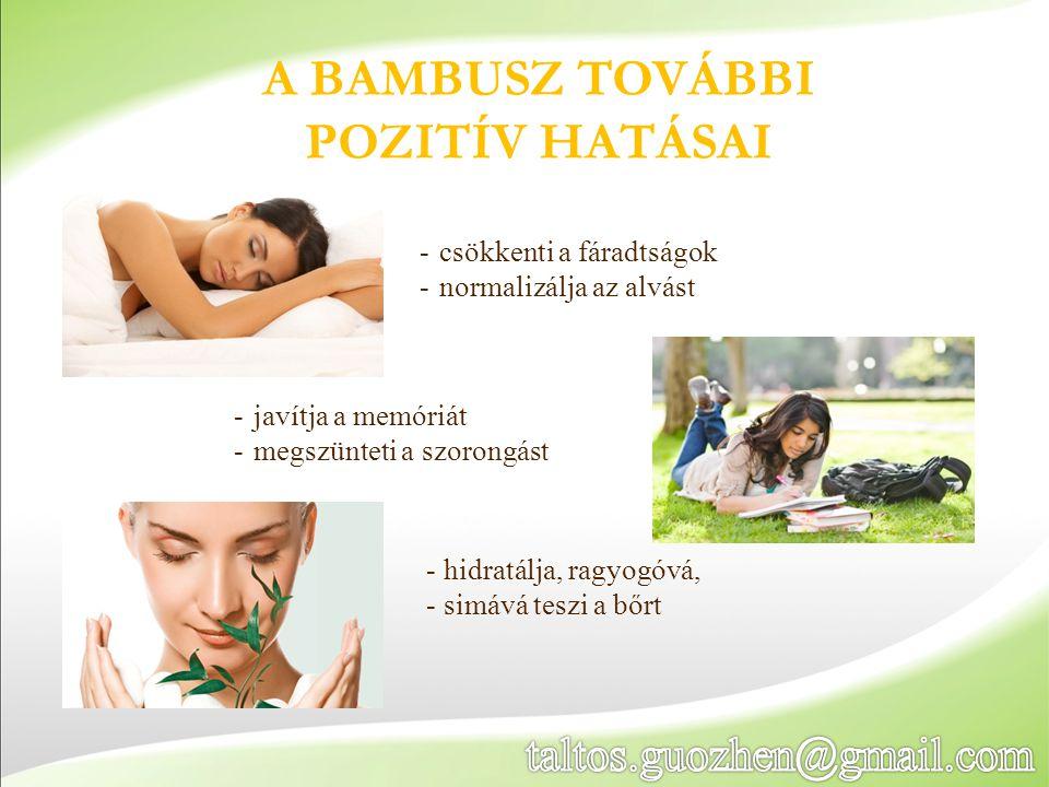 A BAMBUSZ TOVÁBBI POZITÍV HATÁSAI -javítja a memóriát -megszünteti a szorongást -csökkenti a fáradtságok -normalizálja az alvást - hidratálja, ragyogó