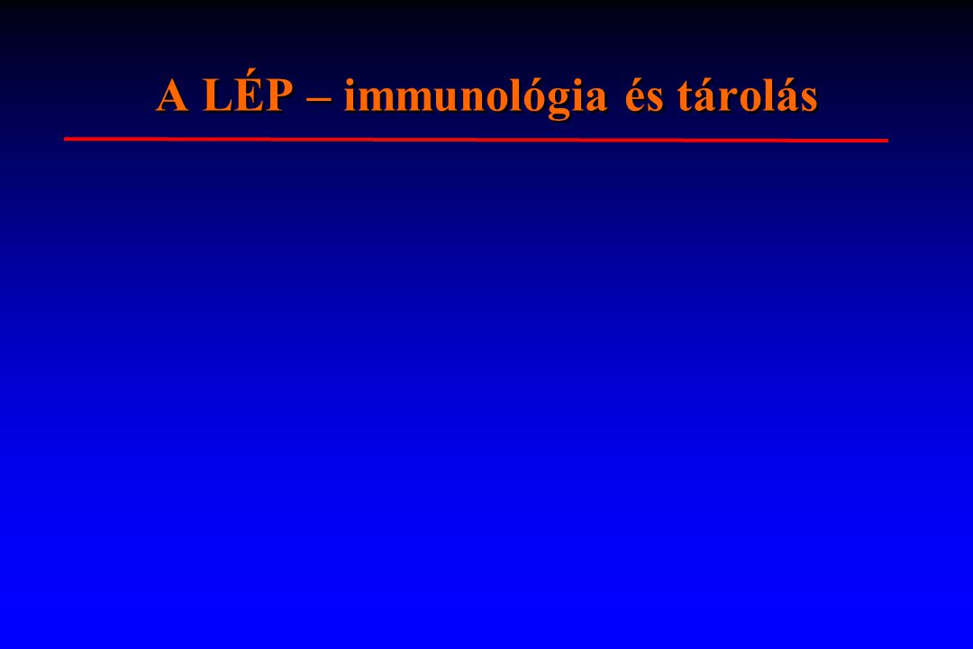A LÉP – immunológia és tárolás