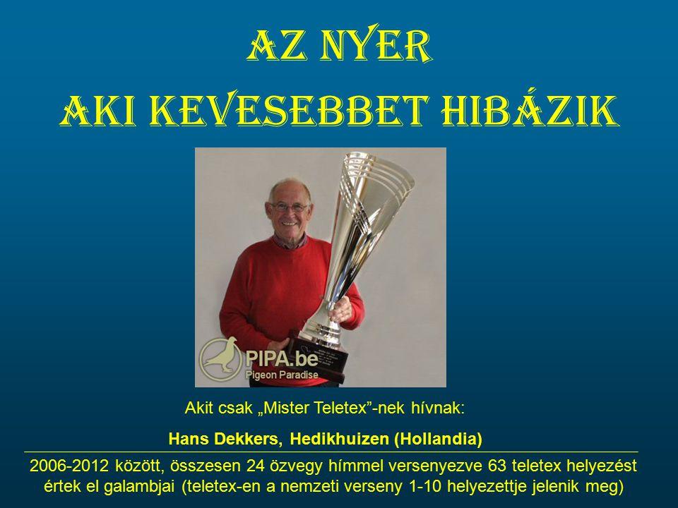 """Az nyer aki kevesebbet hibázik Akit csak """"Mister Teletex -nek hívnak: Hans Dekkers, Hedikhuizen (Hollandia) 2006-2012 között, összesen 24 özvegy hímmel versenyezve 63 teletex helyezést értek el galambjai (teletex-en a nemzeti verseny 1-10 helyezettje jelenik meg)"""
