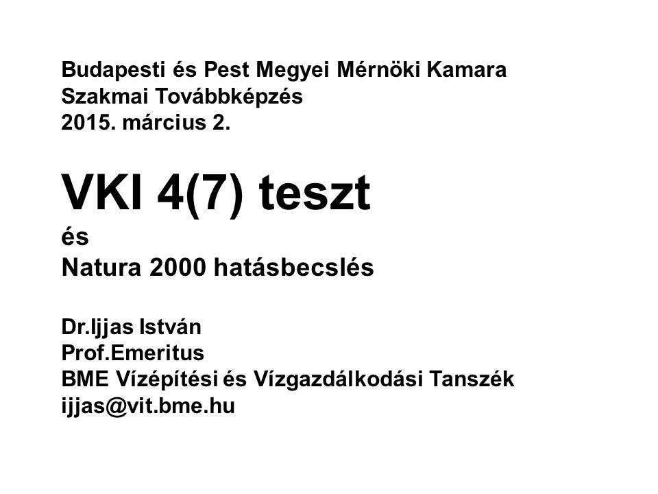 Összefüggés a vizek állapotát védő EU irányelvek között Víz Keretirányelv KHV Irányelv SKV Irányelv Társadalom Részvétele Irányelv Élőhelyek Irányelv Madarak Irányelv