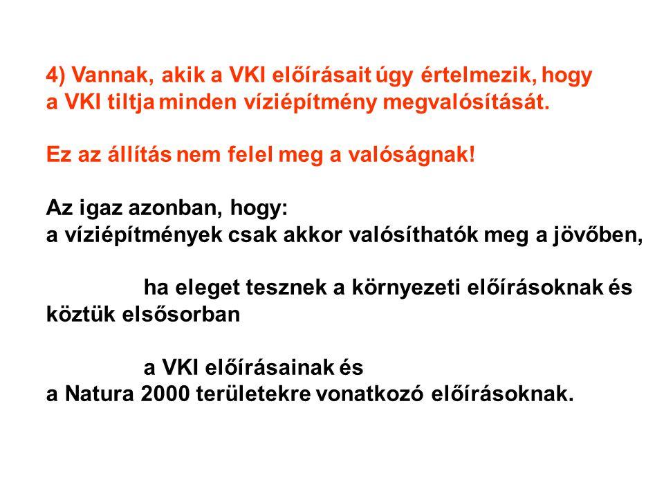 4) Vannak, akik a VKI előírásait úgy értelmezik, hogy a VKI tiltja minden víziépítmény megvalósítását.