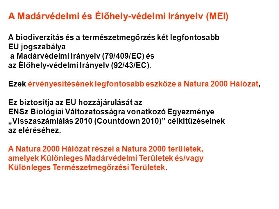 A Madárvédelmi és Élőhely-védelmi Irányelv (MEI) A biodiverzitás és a természetmegőrzés két legfontosabb EU jogszabálya a Madárvédelmi Irányelv (79/409/EC) és az Élőhely-védelmi Irányelv (92/43/EC).