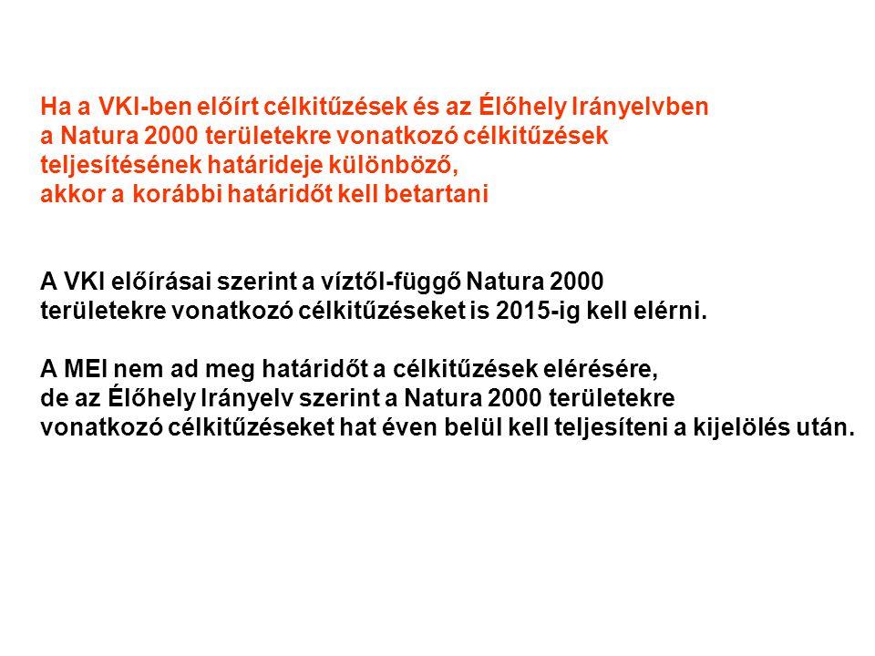 Ha a VKI-ben előírt célkitűzések és az Élőhely Irányelvben a Natura 2000 területekre vonatkozó célkitűzések teljesítésének határideje különböző, akkor a korábbi határidőt kell betartani A VKI előírásai szerint a víztől-függő Natura 2000 területekre vonatkozó célkitűzéseket is 2015-ig kell elérni.
