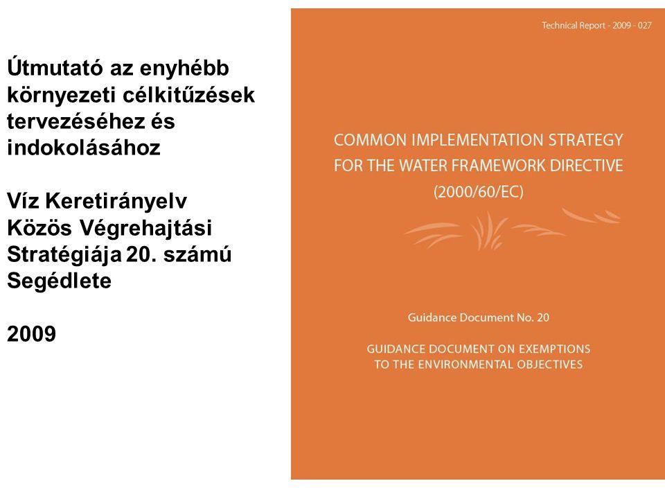 Útmutató az enyhébb környezeti célkitűzések tervezéséhez és indokolásához Víz Keretirányelv Közös Végrehajtási Stratégiája 20.