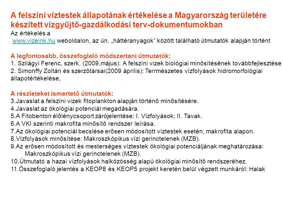 A felszíni víztestek állapotának értékelése a Magyarország területére készített vízgyűjtő-gazdálkodási terv-dokumentumokban Az értékelés a www.vizeink.hu weboldalon, az ún.