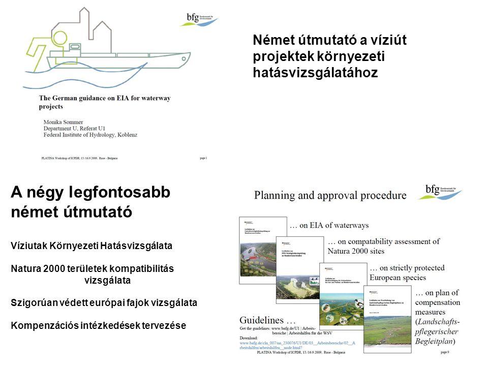 Német útmutató a víziút projektek környezeti hatásvizsgálatához A négy legfontosabb német útmutató Víziutak Környezeti Hatásvizsgálata Natura 2000 területek kompatibilitás vizsgálata Szigorúan védett európai fajok vizsgálata Kompenzációs intézkedések tervezése