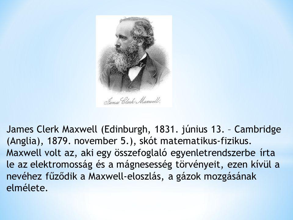 James Clerk Maxwell (Edinburgh, 1831.június 13. – Cambridge (Anglia), 1879.