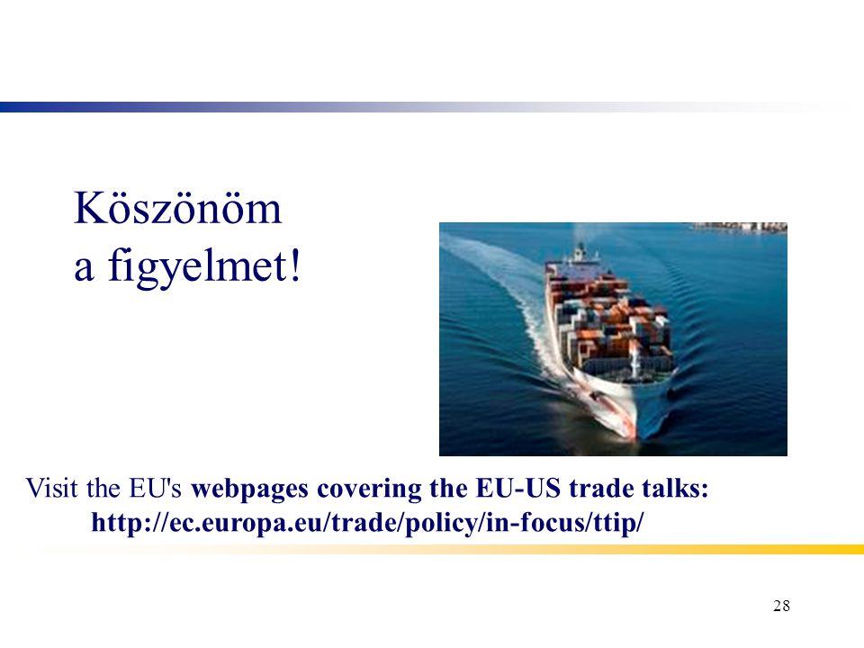 Köszönöm a figyelmet! 28 Visit the EU's webpages covering the EU-US trade talks: http://ec.europa.eu/trade/policy/in-focus/ttip/