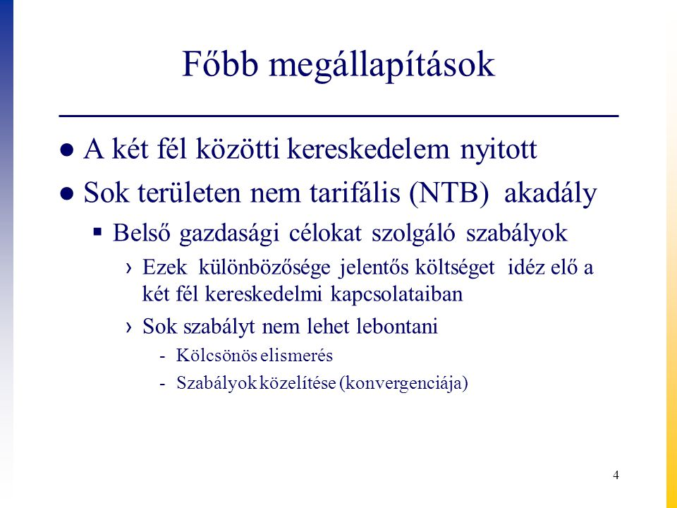 Főbb megállapítások ● A két fél közötti kereskedelem nyitott ● Sok területen nem tarifális (NTB) akadály  Belső gazdasági célokat szolgáló szabályok