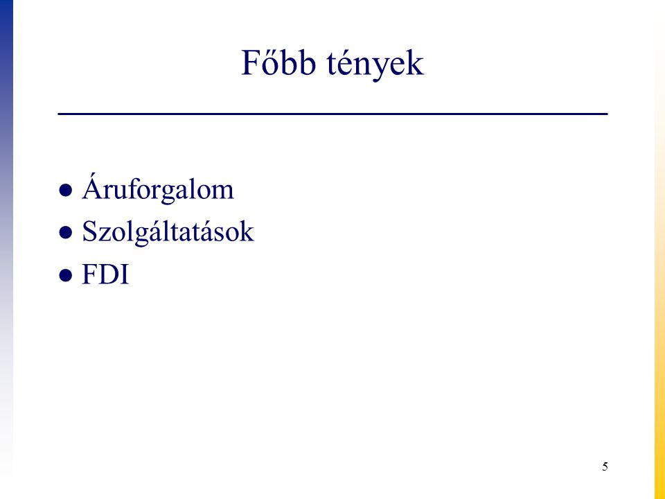 Források ● Ecorys (2009): Non-Tariff Measures in EU-US Trade and Investment – An Economic Analysis .