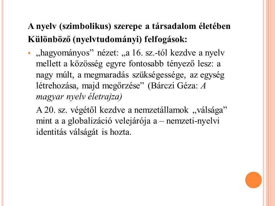 """A nyelv (szimbolikus) szerepe a társadalom életében Különböző (nyelvtudományi) felfogások:  """"hagyományos"""" nézet: """"a 16. sz.-tól kezdve a nyelv mellet"""