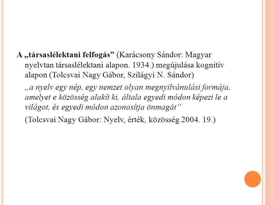"""A """"társaslélektani felfogás"""" (Karácsony Sándor: Magyar nyelvtan társaslélektani alapon. 1934.) megújulása kognitív alapon (Tolcsvai Nagy Gábor, Szilág"""