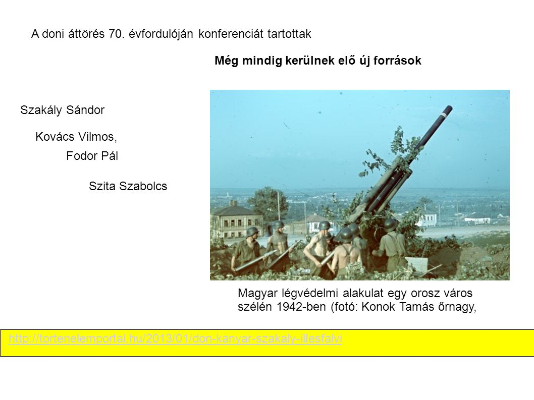 Szakály Sándor Még mindig kerülnek elő új források http://tortenelemportal.hu/2013/01/don-kanyar-szakaly-illesfalvi A doni áttörés 70. évfordulóján ko