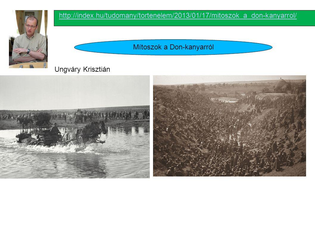 http://index.hu/tudomany/tortenelem/2013/01/17/mitoszok_a_don-kanyarrol/ Mítoszok a Don-kanyarról Ungváry Krisztián