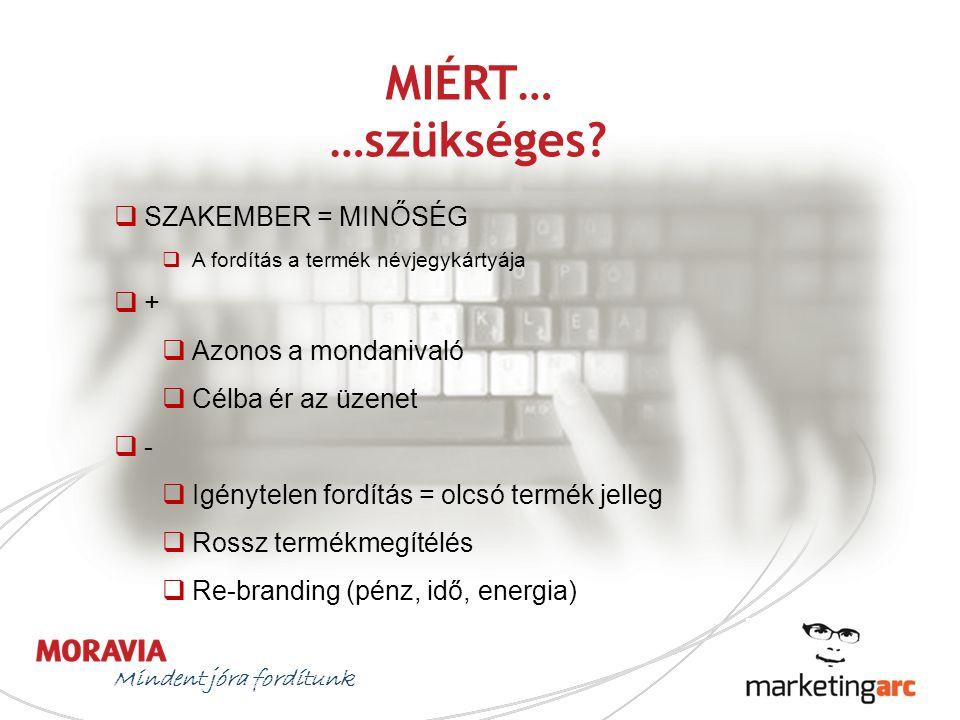 MIÉRT… …szükséges? Mindent jóra fordítunk  SZAKEMBER = MINŐSÉG  A fordítás a termék névjegykártyája  +  Azonos a mondanivaló  Célba ér az üzenet