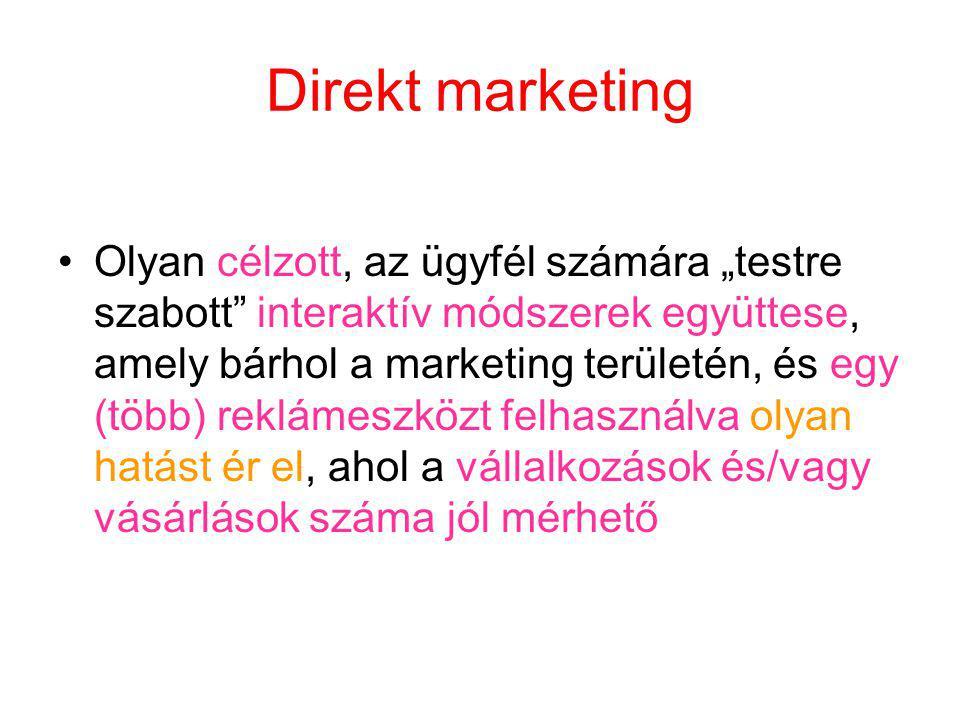 """Direkt marketing Olyan célzott, az ügyfél számára """"testre szabott interaktív módszerek együttese, amely bárhol a marketing területén, és egy (több) reklámeszközt felhasználva olyan hatást ér el, ahol a vállalkozások és/vagy vásárlások száma jól mérhető"""