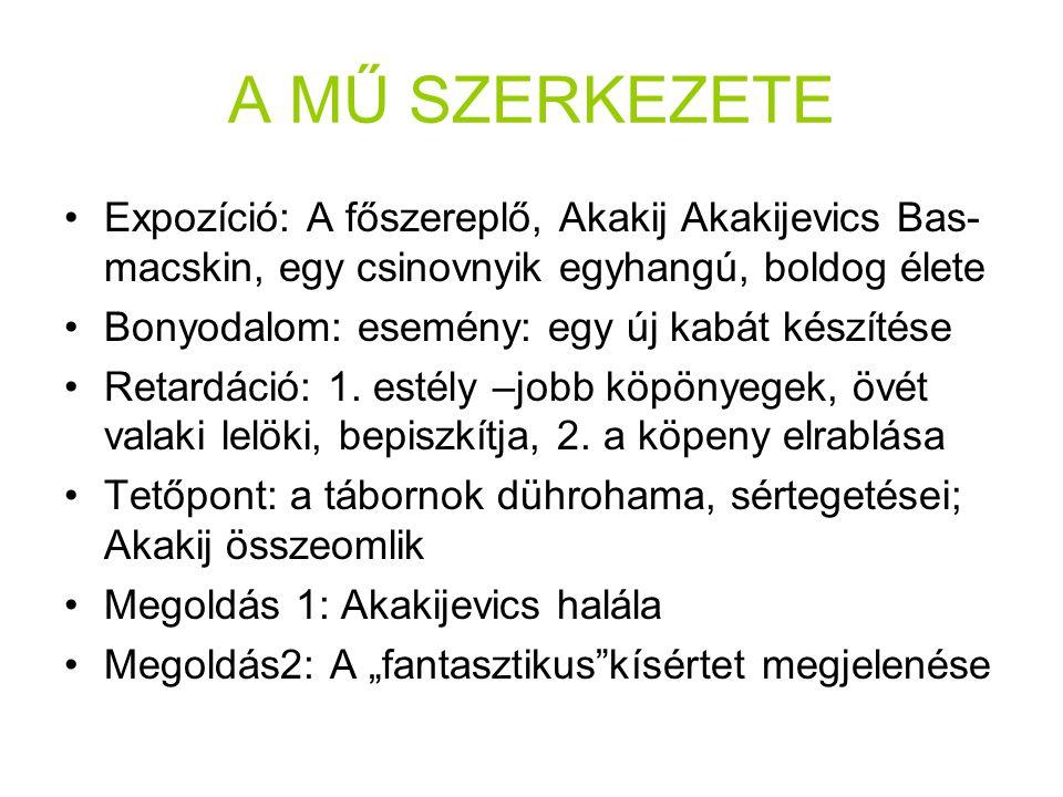 A MŰ SZERKEZETE Expozíció: A főszereplő, Akakij Akakijevics Bas- macskin, egy csinovnyik egyhangú, boldog élete Bonyodalom: esemény: egy új kabát kész