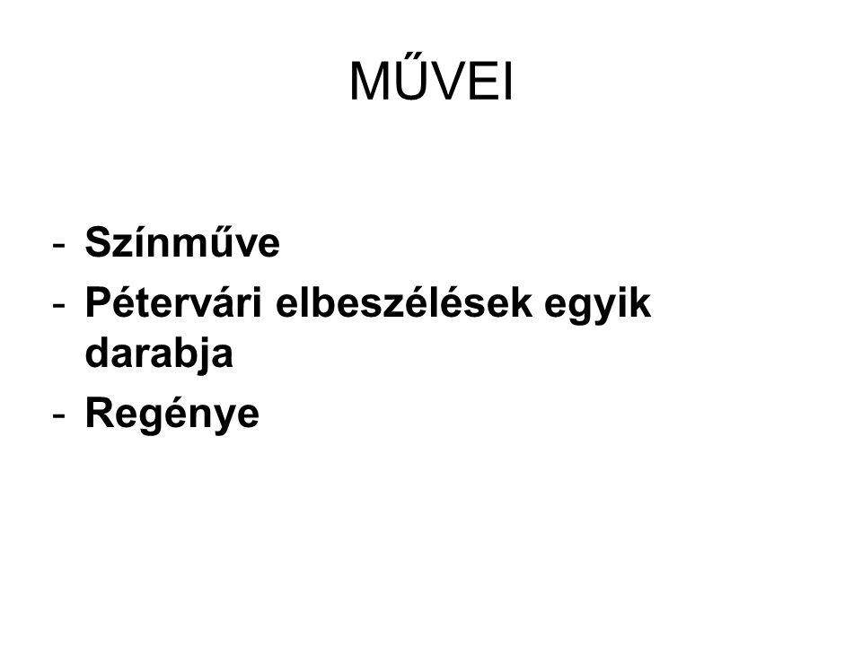 MŰVEI -Színműve -Pétervári elbeszélések egyik darabja -Regénye