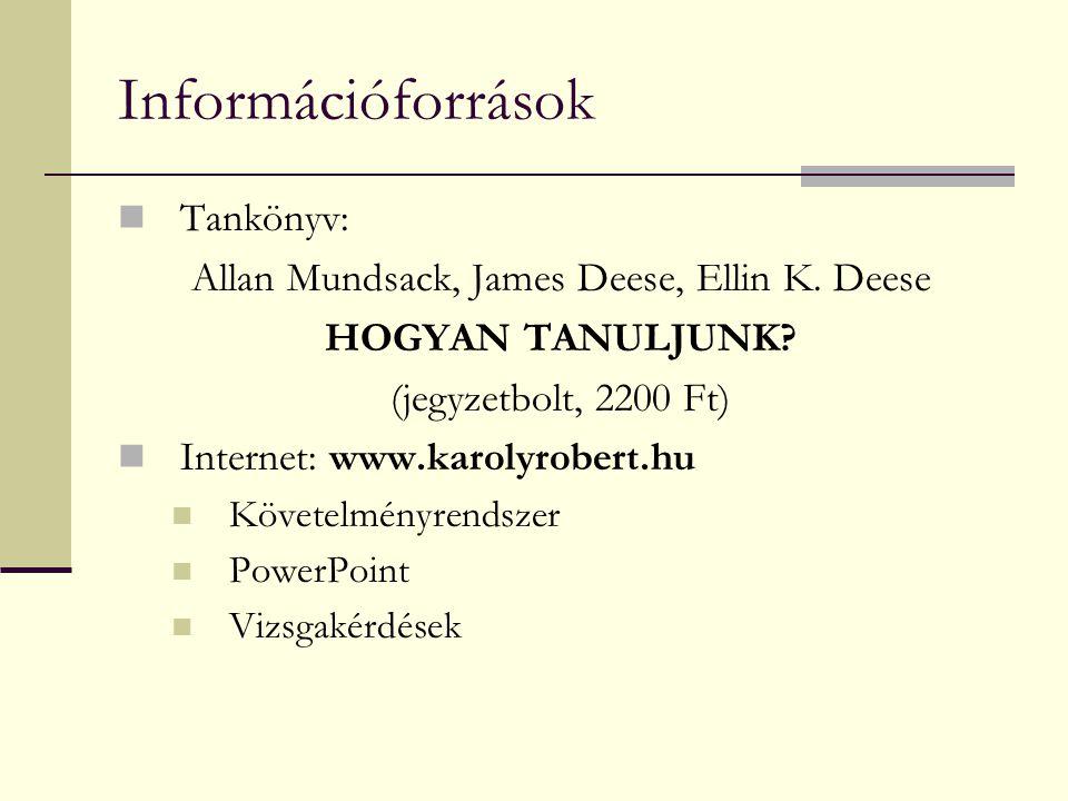 Információforrások Tankönyv: Allan Mundsack, James Deese, Ellin K. Deese HOGYAN TANULJUNK? (jegyzetbolt, 2200 Ft) Internet: www.karolyrobert.hu Követe