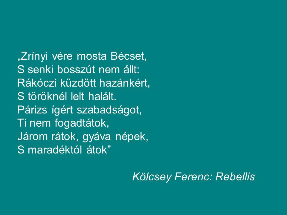 """""""Zrínyi vére mosta Bécset, S senki bosszút nem állt: Rákóczi küzdött hazánkért, S töröknél lelt halált."""