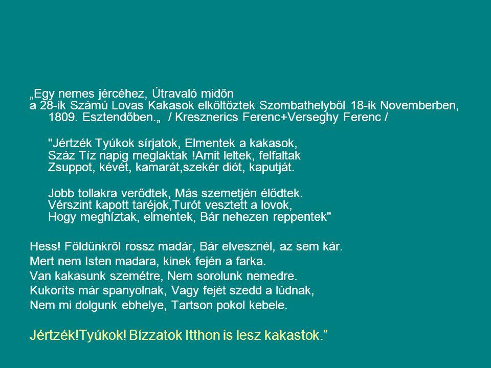 """""""Egy nemes jércéhez, Útravaló midőn a 28-ik Számú Lovas Kakasok elköltöztek Szombathelyből 18-ik Novemberben, 1809. Esztendőben."""" / Kresznerics Ferenc"""