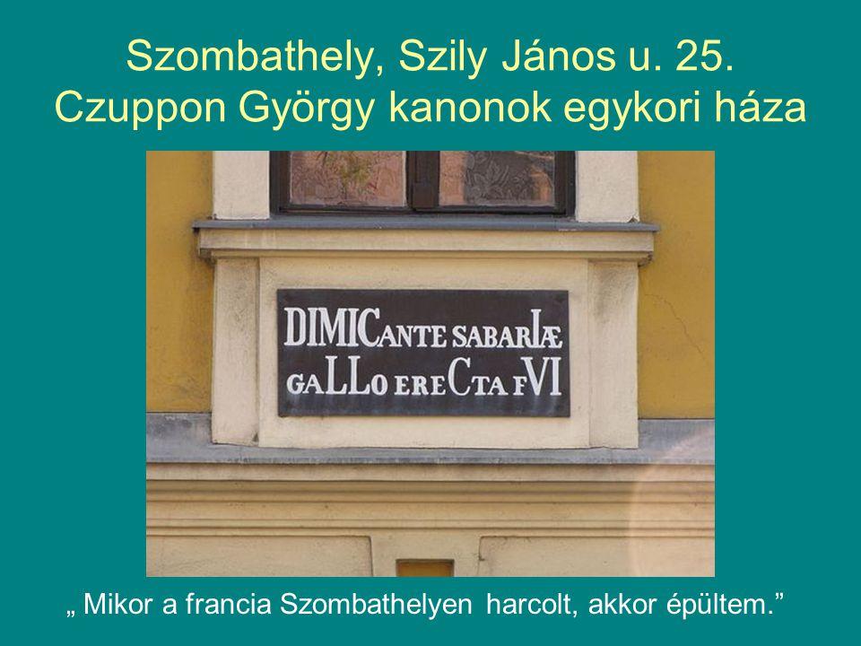 """Szombathely, Szily János u. 25. Czuppon György kanonok egykori háza """" Mikor a francia Szombathelyen harcolt, akkor épültem."""""""