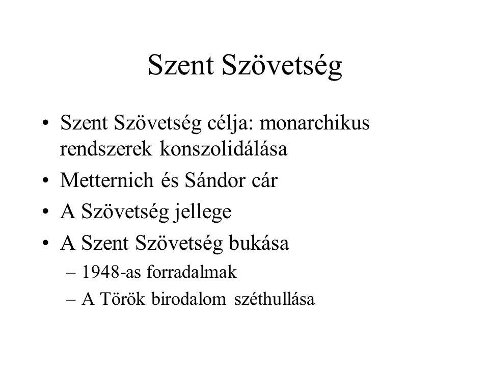 Szent Szövetség Szent Szövetség célja: monarchikus rendszerek konszolidálása Metternich és Sándor cár A Szövetség jellege A Szent Szövetség bukása –19