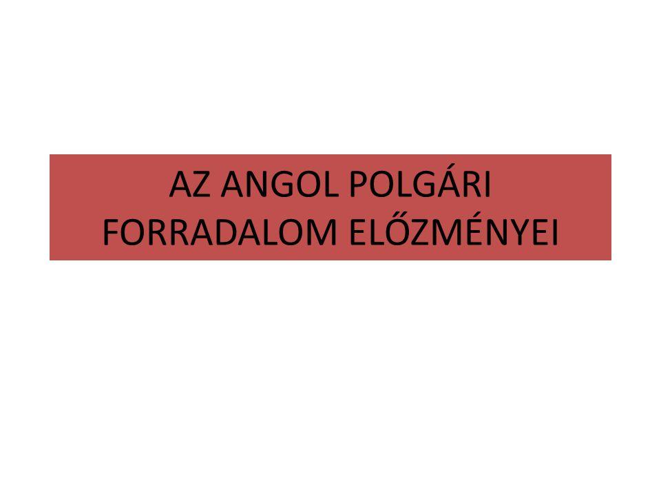 AZ ANGOL POLGÁRI FORRADALOM ELŐZMÉNYEI