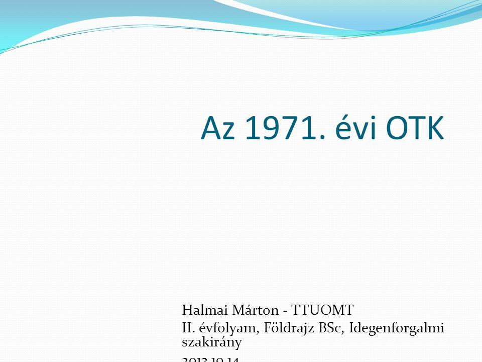 Az 1971. évi OTK Halmai Márton - TTUOMT II. évfolyam, Földrajz BSc, Idegenforgalmi szakirány 2013.10.14.