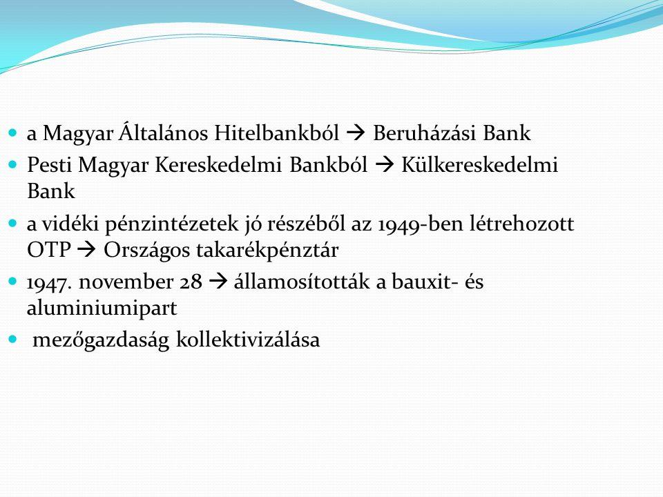 a Magyar Általános Hitelbankból  Beruházási Bank Pesti Magyar Kereskedelmi Bankból  Külkereskedelmi Bank a vidéki pénzintézetek jó részéből az 1949-