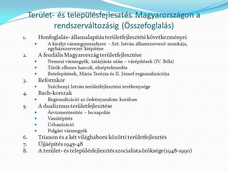 Terület- és településfejlesztés Magyarországon a rendszerváltozásig (Összefoglalás) 1. Honfoglalás- államalapítás területfejlesztési következményei A