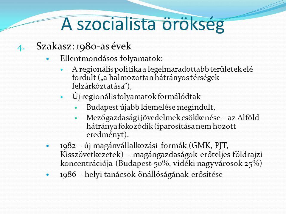 """A szocialista örökség 4. Szakasz: 1980-as évek Ellentmondásos folyamatok: A regionális politika a legelmaradottabb területek elé fordult (""""a halmozott"""