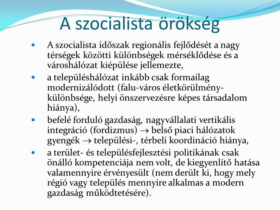 A szocialista örökség A szocialista időszak regionális fejlődését a nagy térségek közötti különbségek mérséklődése és a városhálózat kiépülése jelleme