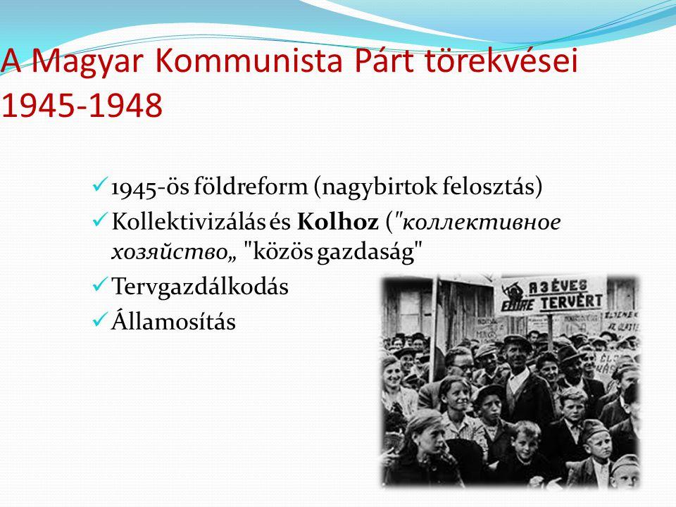 A Magyar Kommunista Párt törekvései 1945-1948 1945-ös földreform (nagybirtok felosztás) Kollektivizálás és Kolhoz (