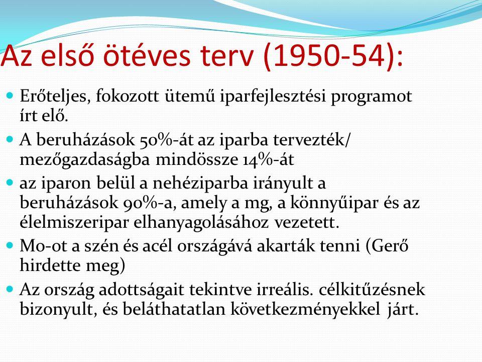 Az első ötéves terv (1950-54): Erőteljes, fokozott ütemű iparfejlesztési programot írt elő. A beruházások 50%-át az iparba tervezték/ mezőgazdaságba m