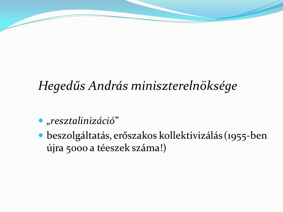 """Hegedűs András miniszterelnöksége """"resztalinizáció"""" beszolgáltatás, erőszakos kollektivizálás (1955-ben újra 5000 a téeszek száma!)"""