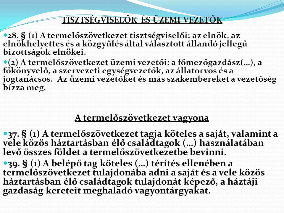 TISZTSÉGVISELŐK ÉS ÜZEMI VEZETŐK 28. § (1) A termelőszövetkezet tisztségviselői: az elnök, az elnökhelyettes és a közgyűlés által választott állandó j