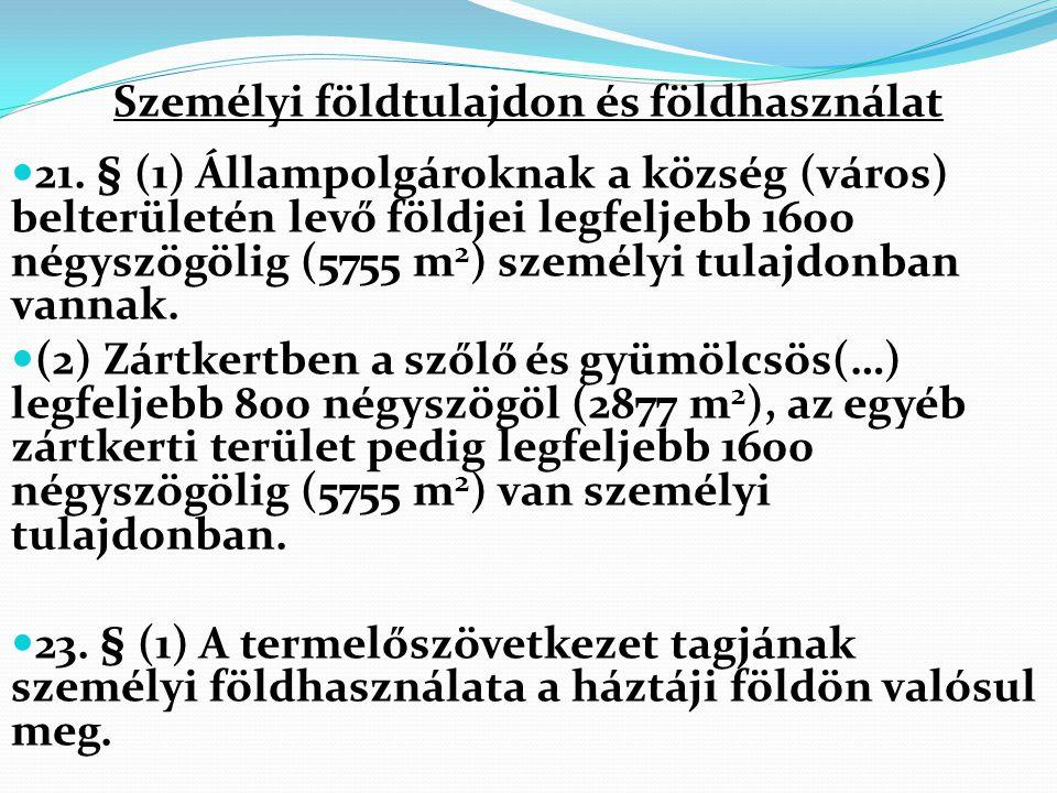Személyi földtulajdon és földhasználat 21. § (1) Állampolgároknak a község (város) belterületén levő földjei legfeljebb 1600 négyszögölig (5755 m 2 )