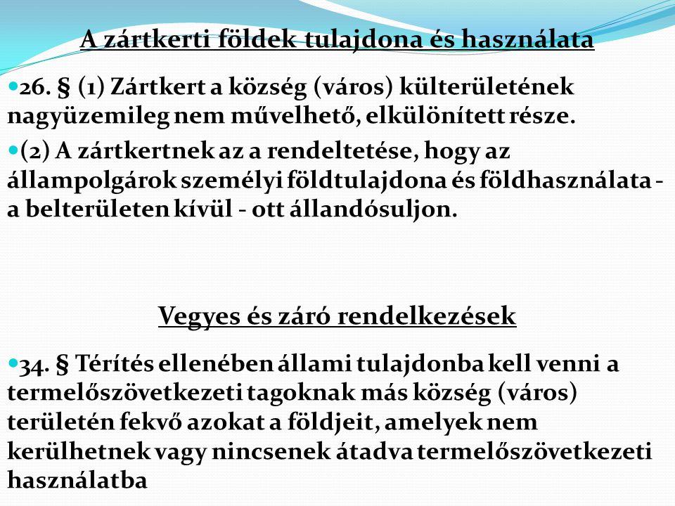 A zártkerti földek tulajdona és használata 26. § (1) Zártkert a község (város) külterületének nagyüzemileg nem művelhető, elkülönített része. (2) A zá