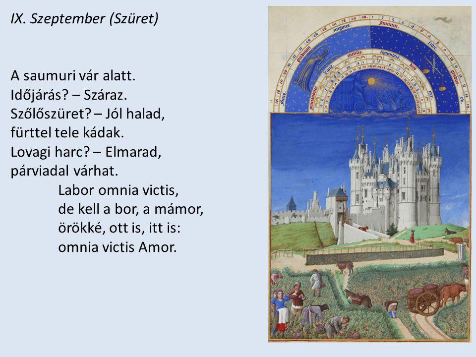 IX. Szeptember (Szüret) A saumuri vár alatt. Időjárás? – Száraz. Szőlőszüret? – Jól halad, fürttel tele kádak. Lovagi harc? – Elmarad, párviadal várha