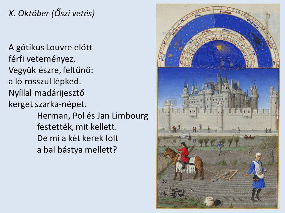 X. Október (Őszi vetés) A gótikus Louvre előtt férfi veteményez. Vegyük észre, feltűnő: a ló rosszul lépked. Nyíllal madárijesztő kerget szarka-népet.